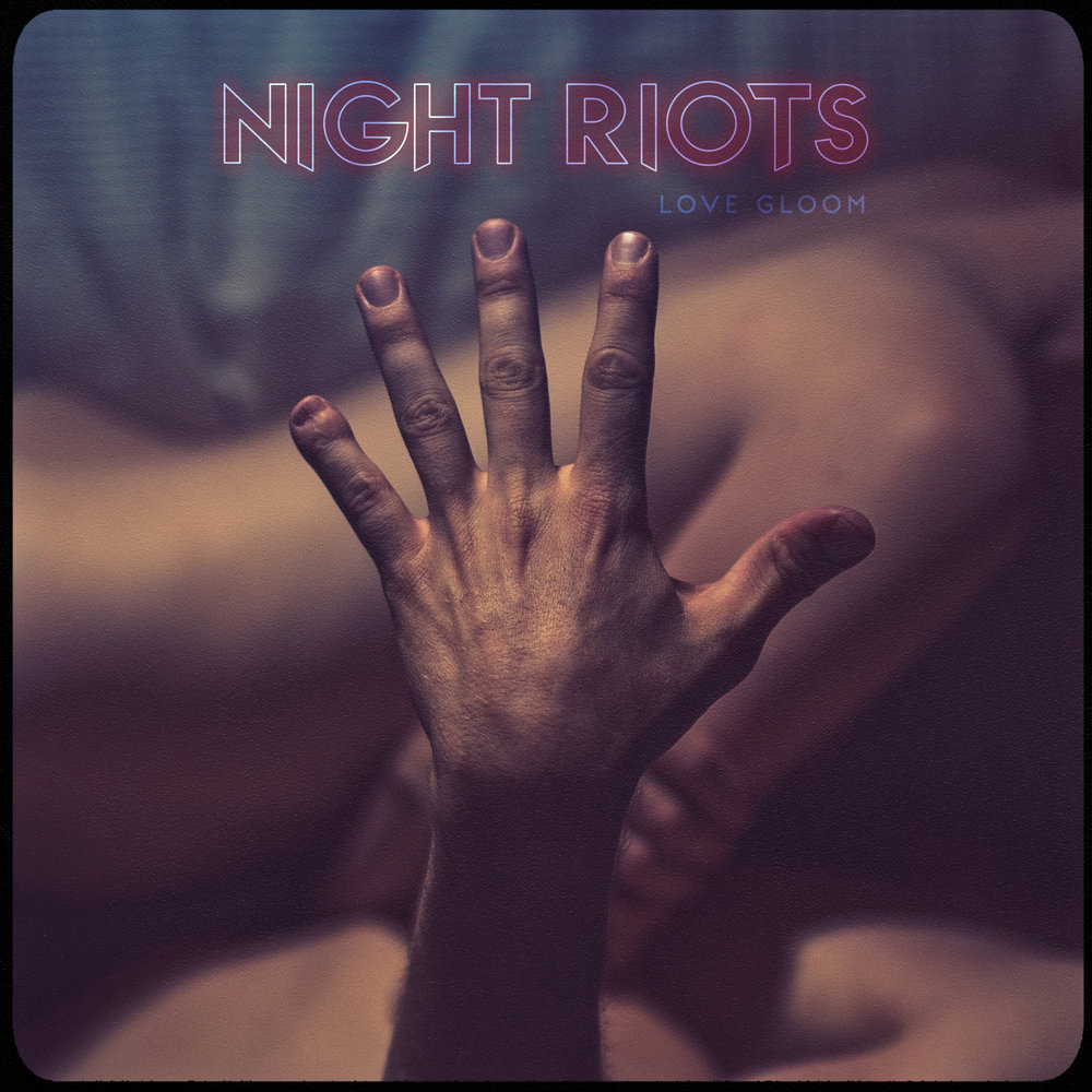 NIGHT RIOTS LOVE GLOOM.jpg