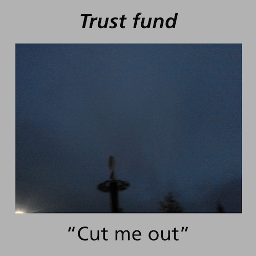 Cut me out - Trust Fund  Digital 25 November 2014