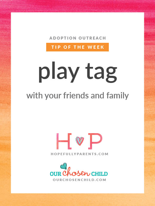 play tag with your friends and family tip of the week hopefully parents adoption outreach