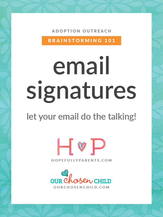 create custom email signature hopefully parents adoption outreach brainstorming 101