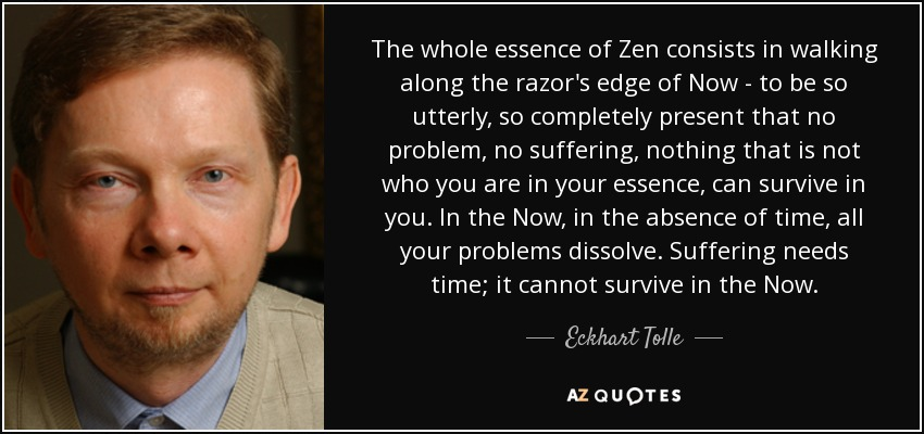 quote-the-whole-essence-of-zen-consists-in-walking-along-the-razor-s-edge-of-now-to-be-so-eckhart-tolle-126-15-16.jpg