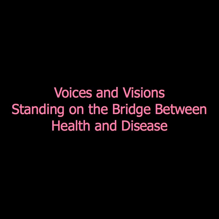 Voices & Visions; Standing on the Bridge Between Health & Disease