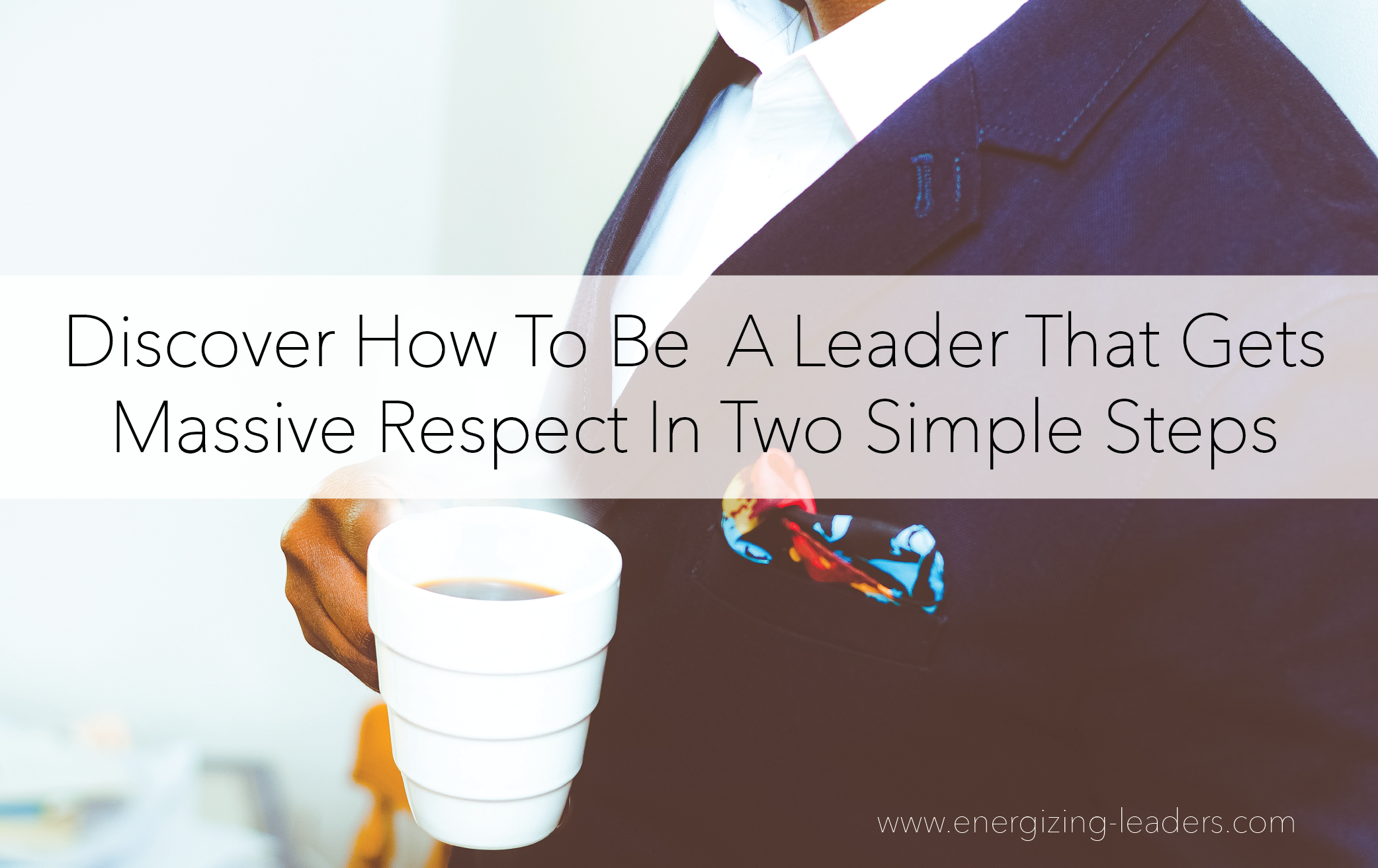 Discover How to Be A Leader That Gets Massive Respect