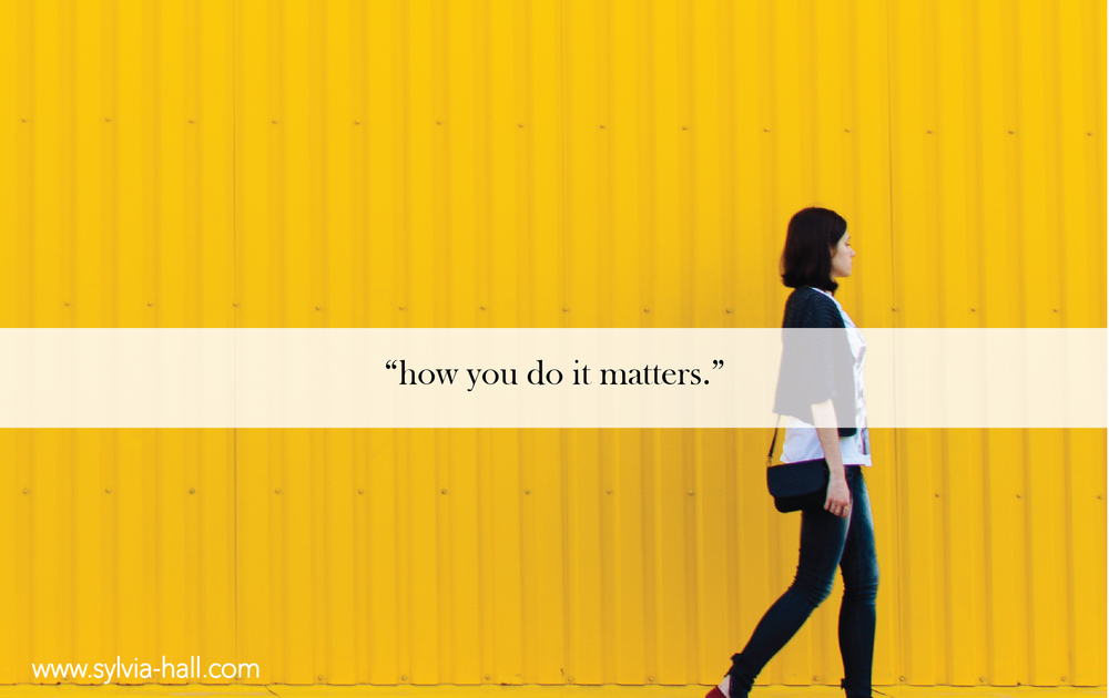 how-you-do-it-matters