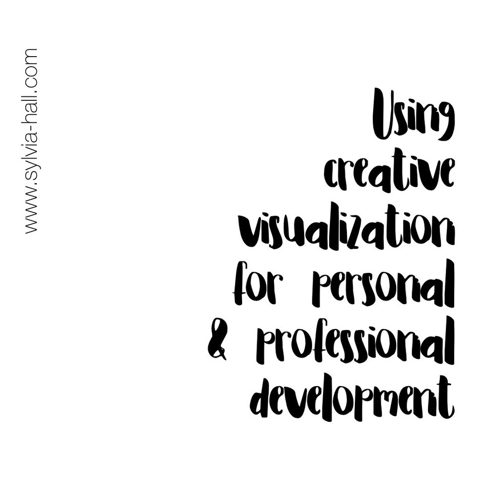 Using Creative Visualization for Personal & Professional Development