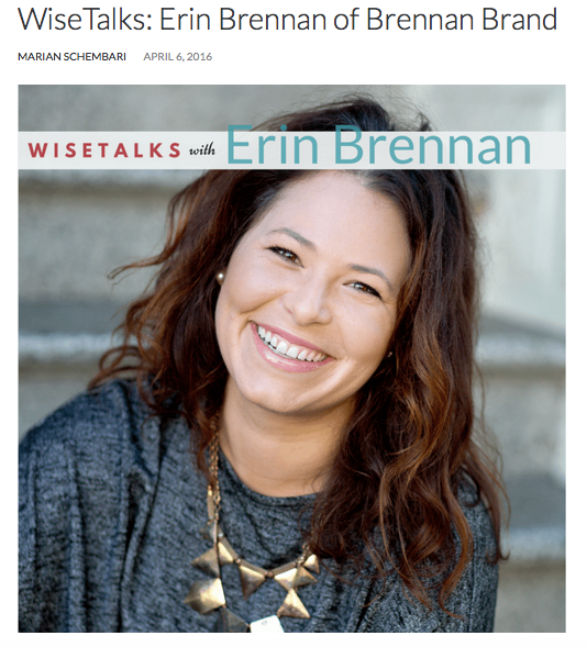 WiseTalks: Erin Brennan of Brennan Brand Marian Schembari April 6, 2016 Wise Talks Interview with Erin Brennan a Creative Consultant in San Francisco, CA. Creating Brand Strategy, Brand Management, Business Strategy, and Strategic Marketing Plans for your Women Entrepreneurs. Squarespace Design for your Small Business Website