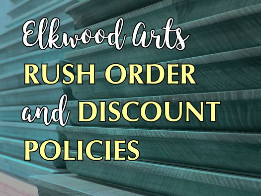 Elkwood Arts rush order and discount policies