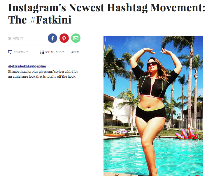 REFINERY 29 Instagram's Newest Hashtag Movement: The #Fatkini - July 25, 2015 http://www.refinery29.com/fatkini-instagram#slide-4