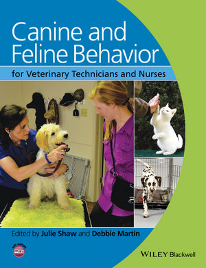 Canine and Feline Behavior for veterinary technicians and nurses, Debbie Martin and Julie Shaw