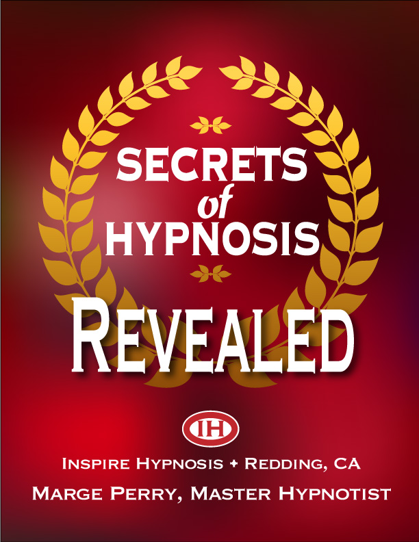 secrets of hypnosis revealed, by marge perry, owner of inspire hypnosis in redding ca.