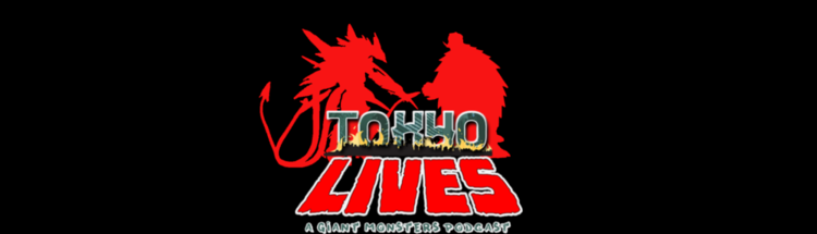 Tokyo Lives A Giant Monsters Podcast