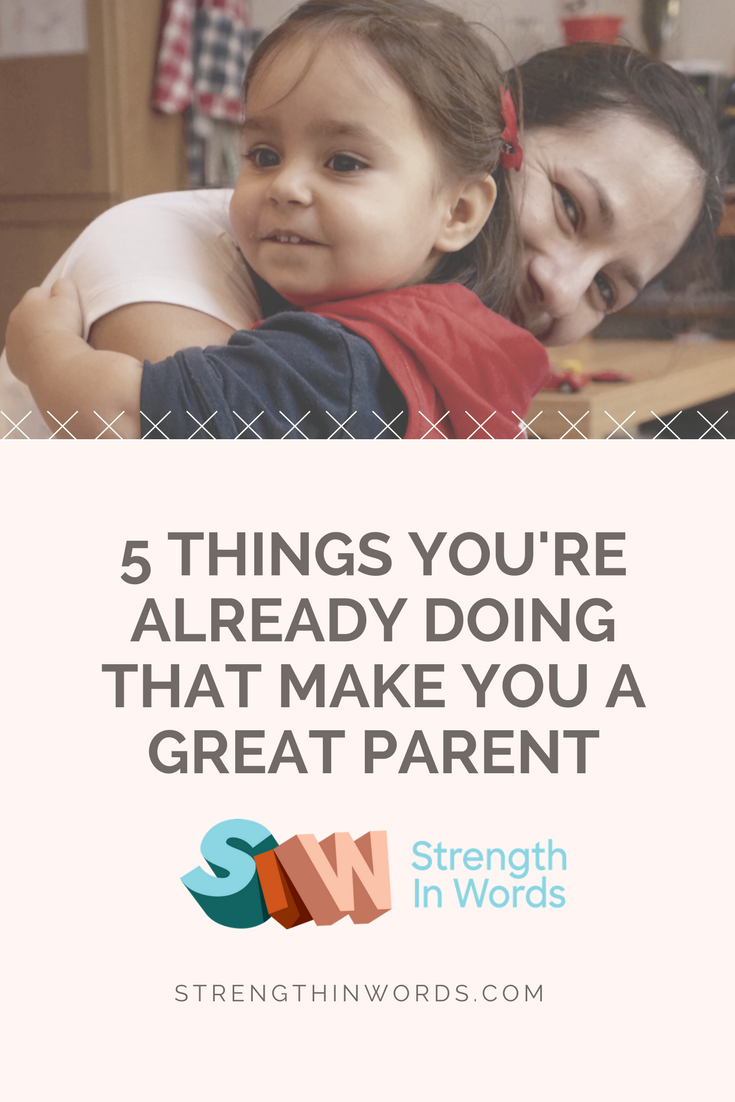 5 Things You're Already Doing That Make You a Great Parent