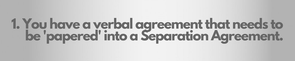 Mediation may be appropriate if you have a verbal agreement that needs to be papered into a Separation Agreement.