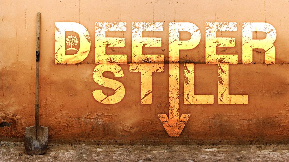 Deeper Still