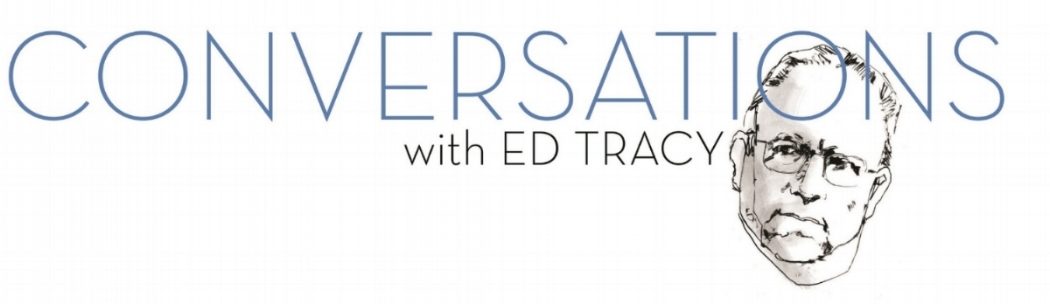 CONVERSATIONS with Ed Tracy