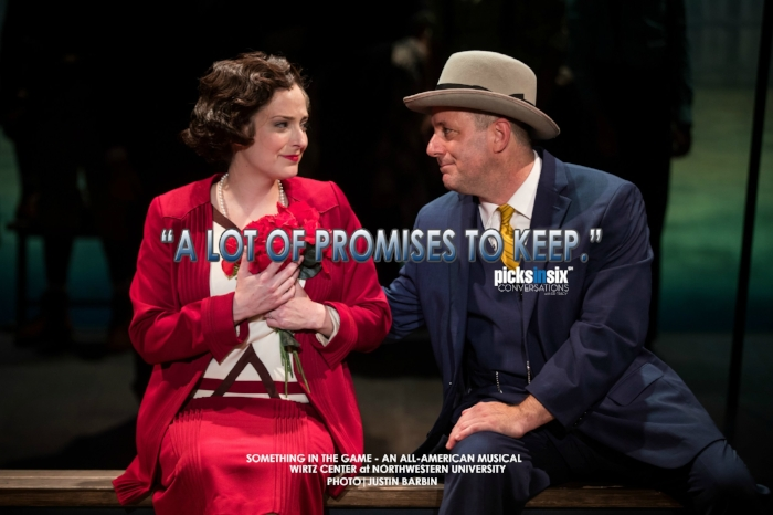 """TOP PICK!     SOMETHING IN THE GAME: An All-American Musical Book by Buddy Farmer Music by Michael Mahler Lyrics by David H. Bell & Michael Mahler Directed by David H. Bell through August 5th Wirtz Center for the Performing Arts Josephine Louis Theater  Northwestern University  BOX OFFICE: (847) 491-7292  American Music Theatre Project (AMTP) at Northwestern University and the Wirtz Center for the Performing Arts present the Chicago premiere of """"Something in the Game: An All-American Musical,"""" produced by special arrangement with Coaches, LLC, John Girardi and Greg Schaffert.    PHOTO JUSTIN BARBIN     WEBSITE     PODCAST   PICKSINSIX Review"""