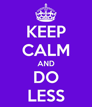 keep-calm-and-do-less_small.jpg