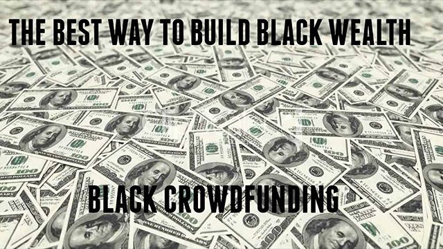 #blackwealth #blackcrowdfunders #blackcrowdfunding #blackwallstreet #blackmoneymatters