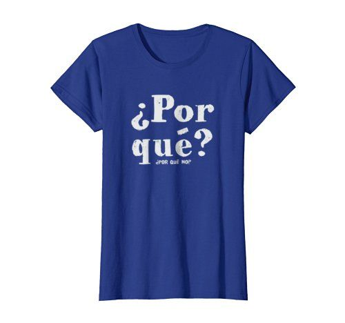 ¿Por qué no? - Click Image to see all shirt options