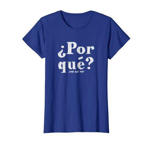¿Por qué no? -     Click Image to see all shirt options
