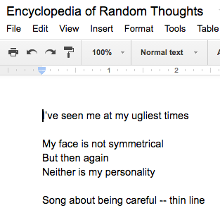 "I try to add recent notes to my ""Encyclopedia of Random Thoughts"" at least once a week to keep my songwriting in order."