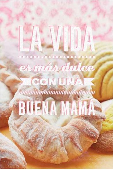 Inside:   Gracias, Mamá, porque de ti he aprendido a disfrutar los sabores y a superar los sinsabores que la vida trae.  Y en tu día especial deseo que tengas muchos momentos de sonrisas y felicidad– momentos tan dulce como tú.