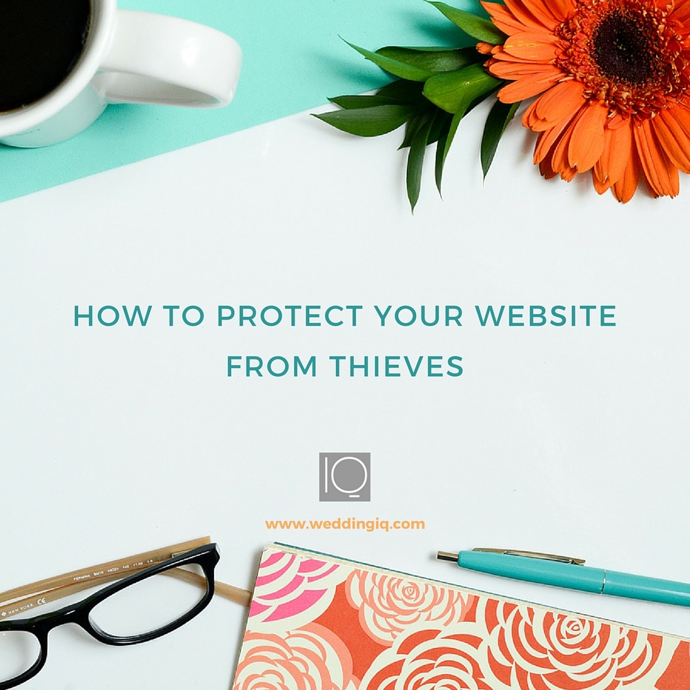WeddingIQ Blog - How to Protect Your Website From Thieves