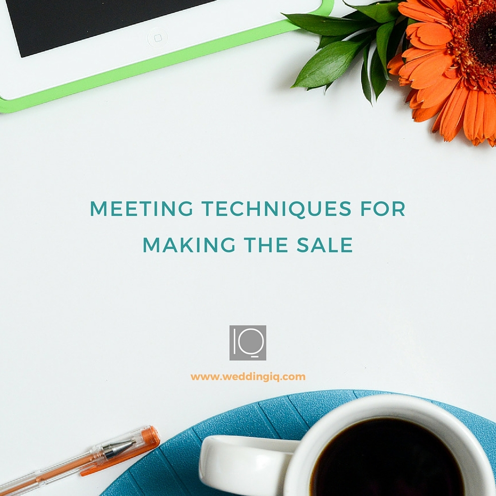 WeddingIQ Blog - Meeting Techniques for Making the Sale