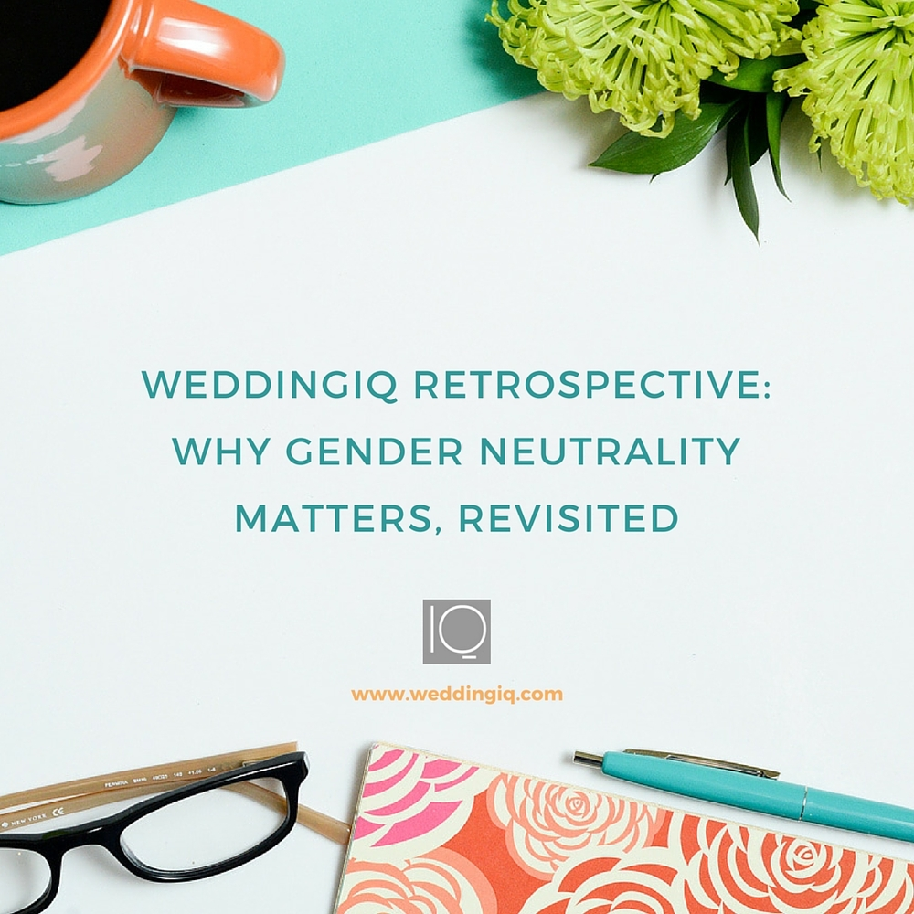 WeddingIQ Blog - WeddingIQ Retrospective Why Gender Neutrality Matters Revisited