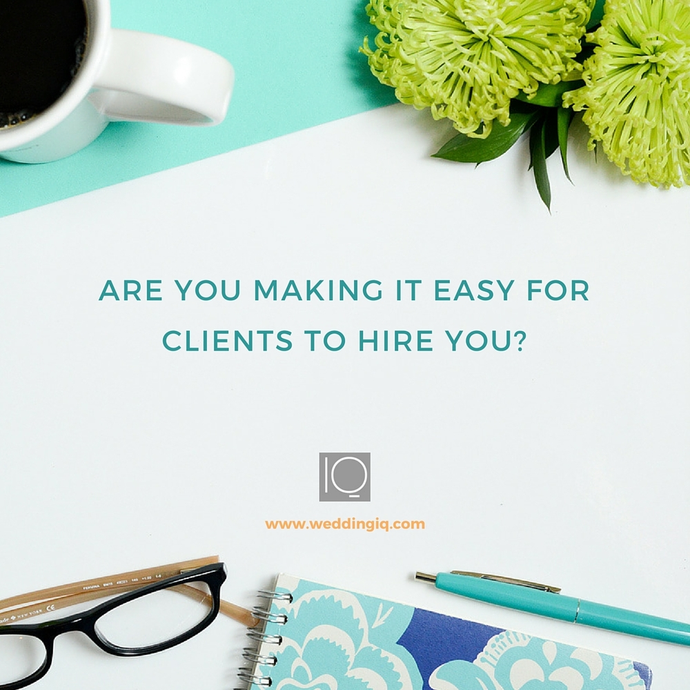 WeddingIQ Blog - Are You Making It Easy for Clients to Hire You