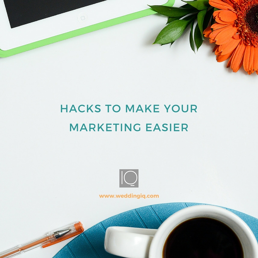 WeddingIQ Blog - Hacks to Make Your Marketing Easier