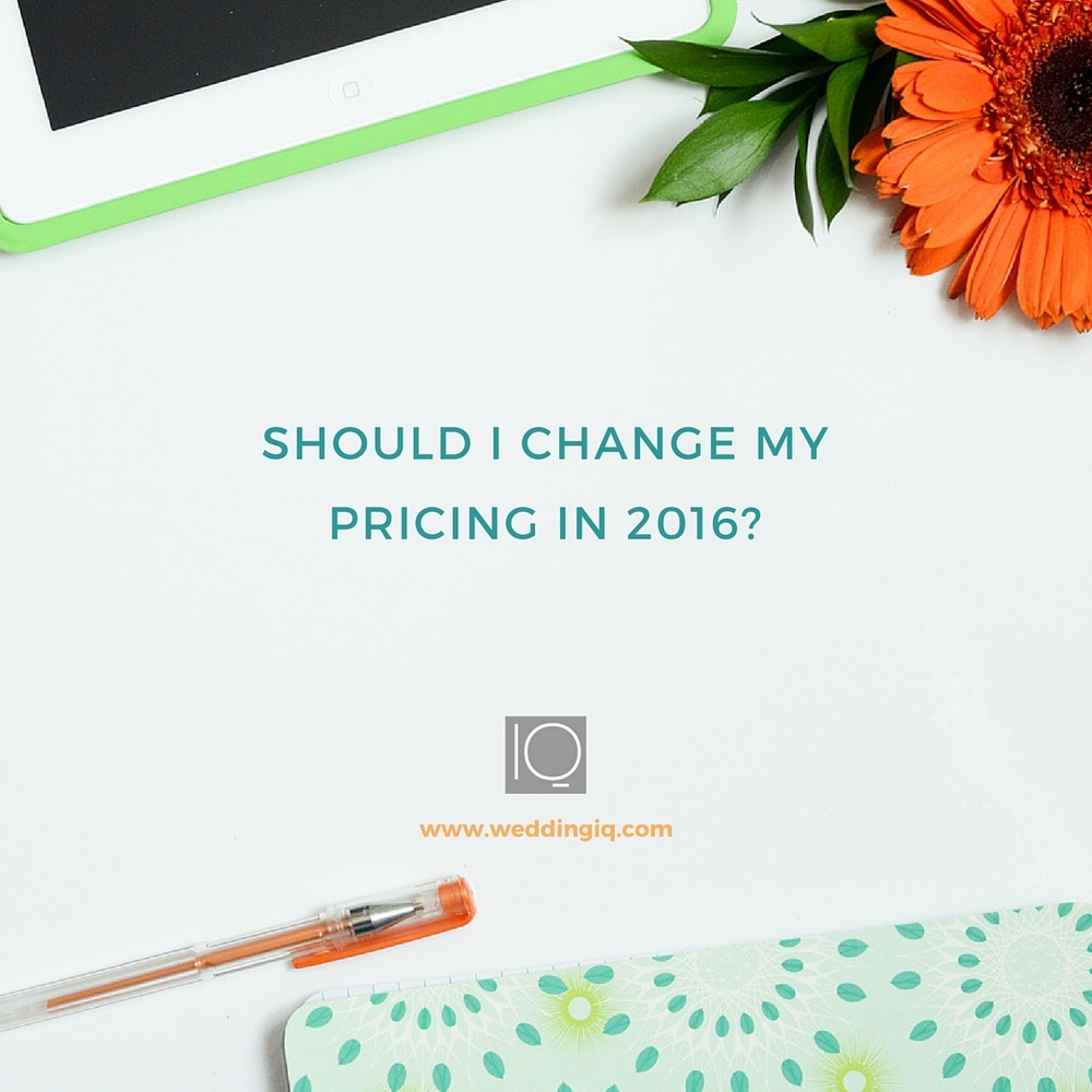 WeddingIQ Blog - Should I Change My Pricing in 2016