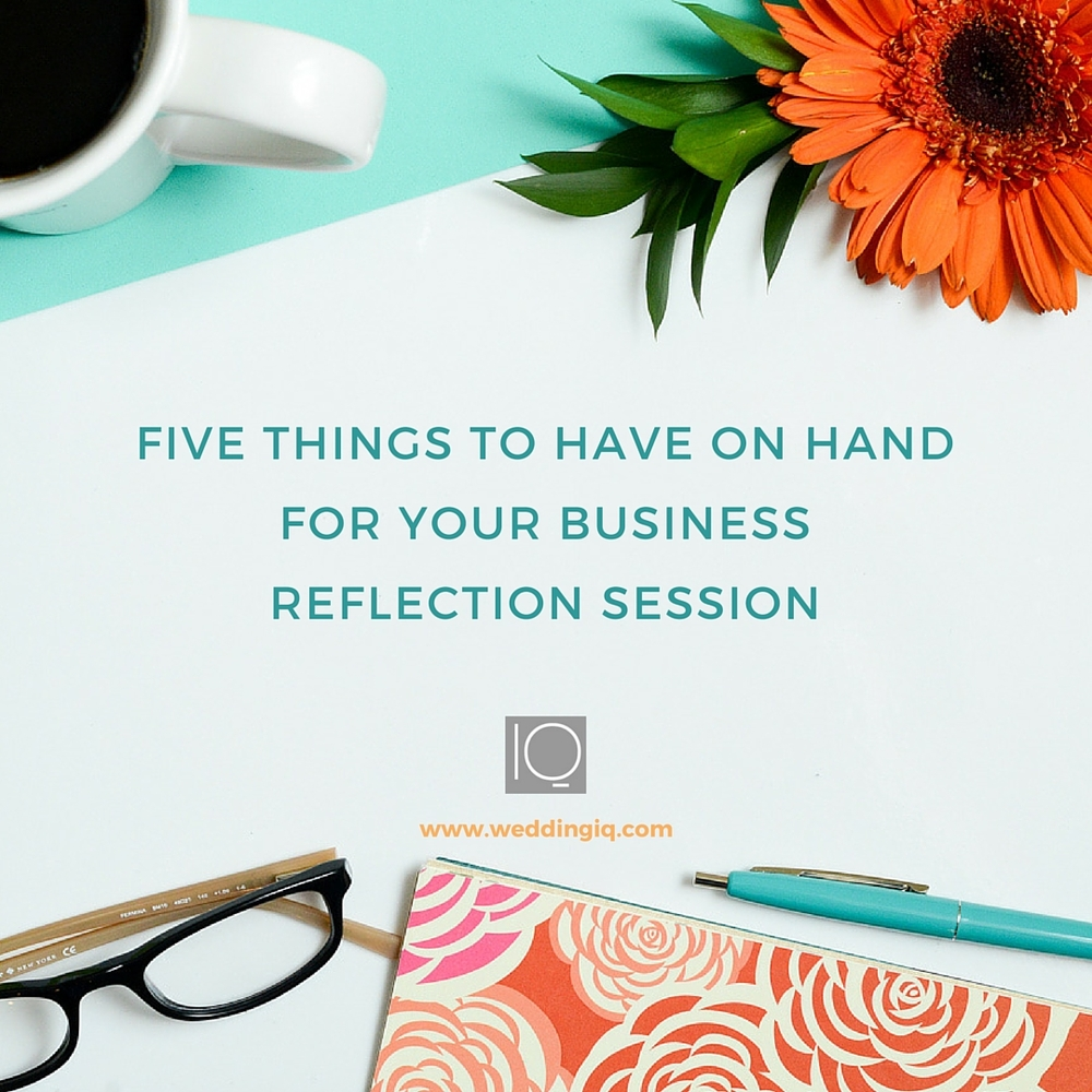 WeddingIQ Blog - Five Things to Have on Hand for Your Business Reflection Session