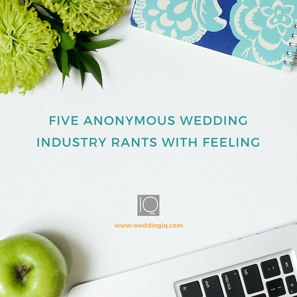 WeddingIQ Blog - Friday Five 5 Anonymous Wedding Industry Rants With Feeling