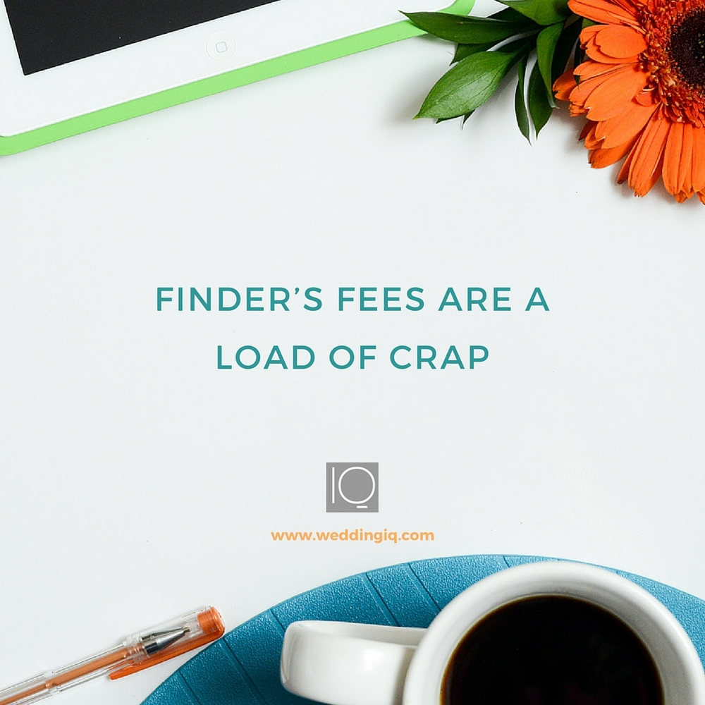 WeddingIQ Blog - Finder's Fees are a Load of Crap