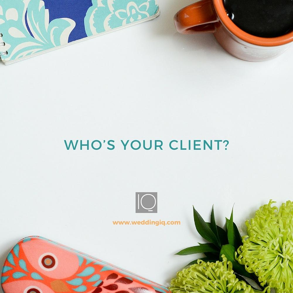 WeddingIQ Blog - Who's Your Client?