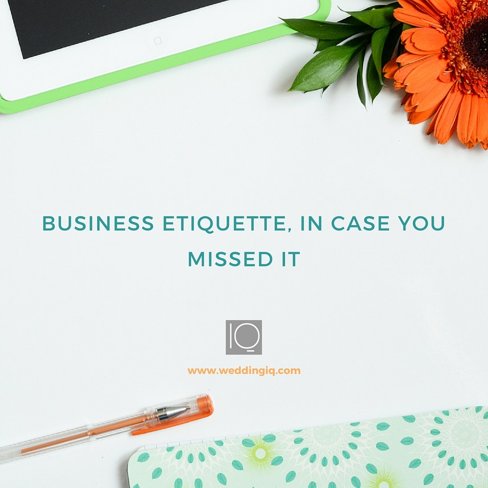 WeddingIQ Blog - Business Etiquette, In Case You Missed It