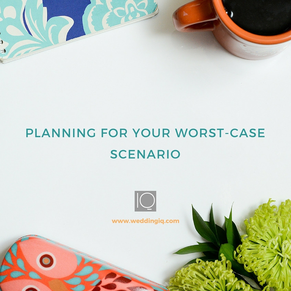 WeddingIQ Blog - Planning for Your Worst-Case Scenario