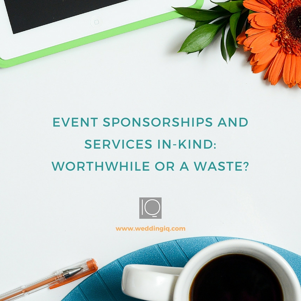 WeddingIQ Blog - Event Sponsorships and Services In Kind Worthwhile or a Waste