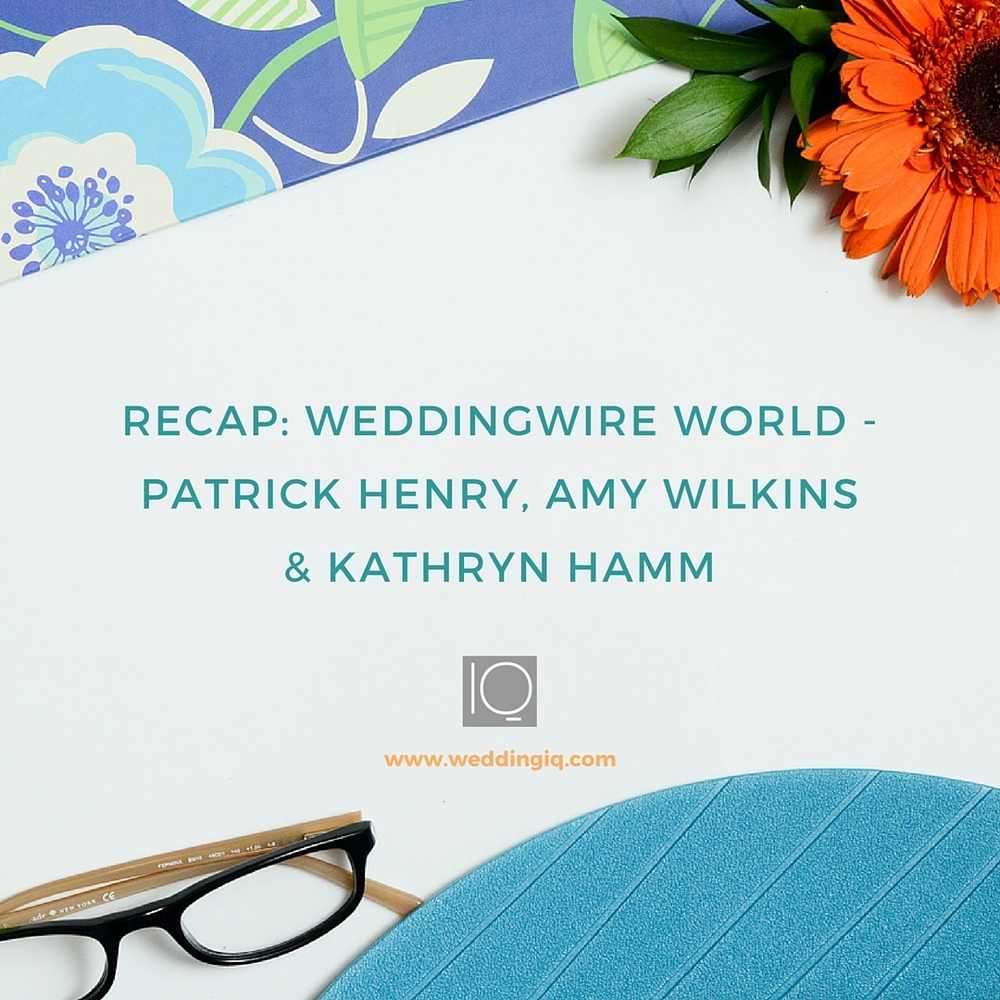WeddingIQ Blog - Recap: WeddingWire World - Patrick Henry, Amy Wilkins & Kathryn Hamm