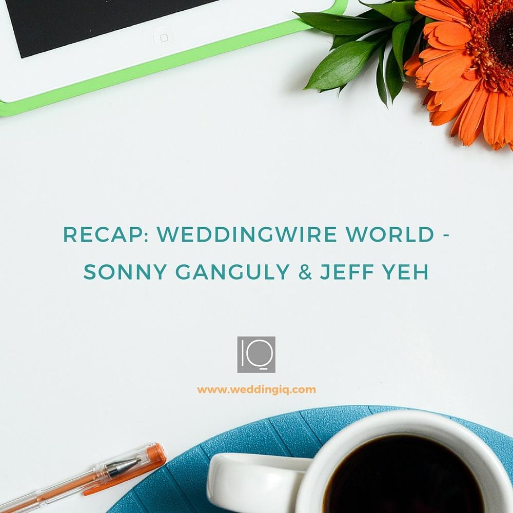 WeddingIQ Blog - Recap: WeddingWire World - Sonny Ganguly & Jeff Yeh