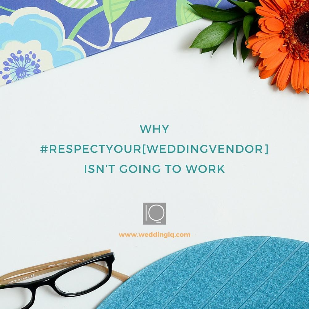 WeddingIQ Blog - Why #respectyour[weddingvendor] Isn't Going to Work