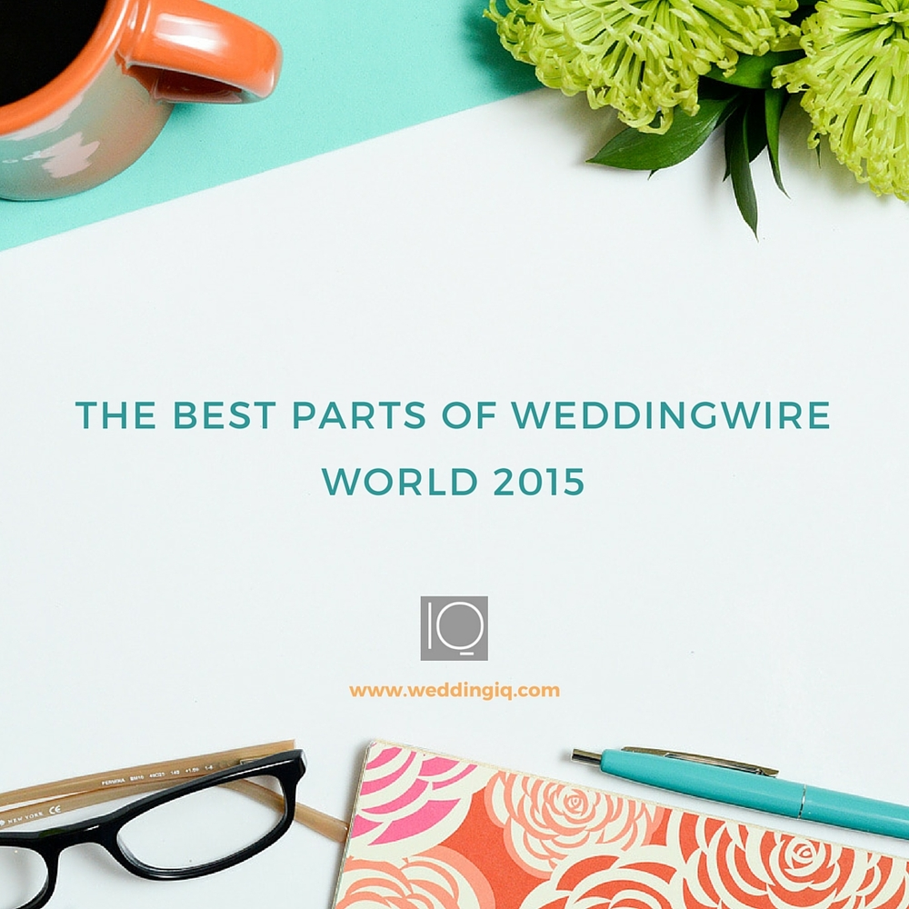 WeddingIQ Blog - The Best Parts of WeddingWire World 2015