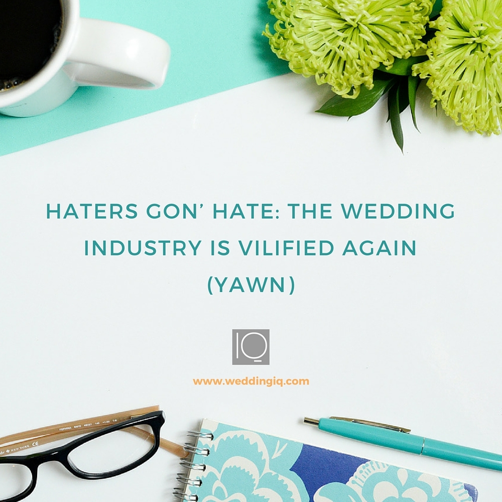 WeddingIQ Blog - Haters Gon' Hate: The Wedding Industry Is Vilified Again (Yawn)
