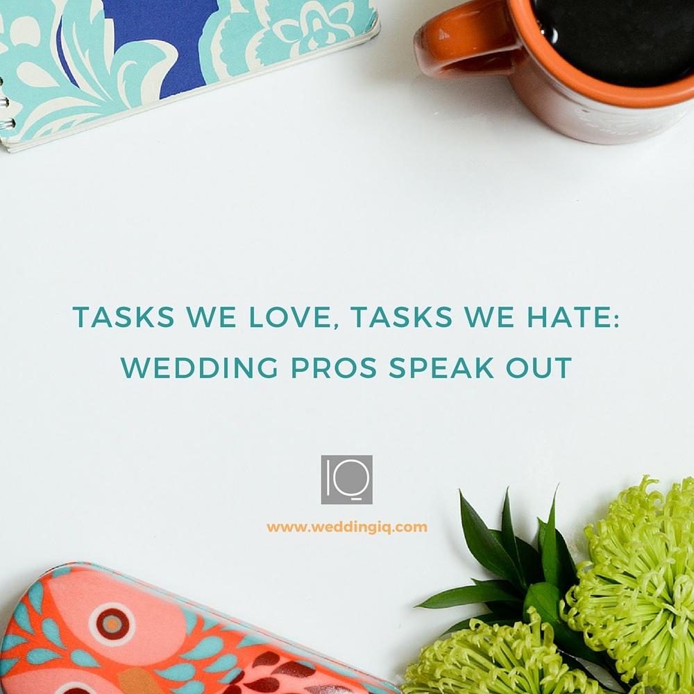 WeddingIQ Blog - Tasks We Love, Tasks We Hate: Wedding Pros Speak Out