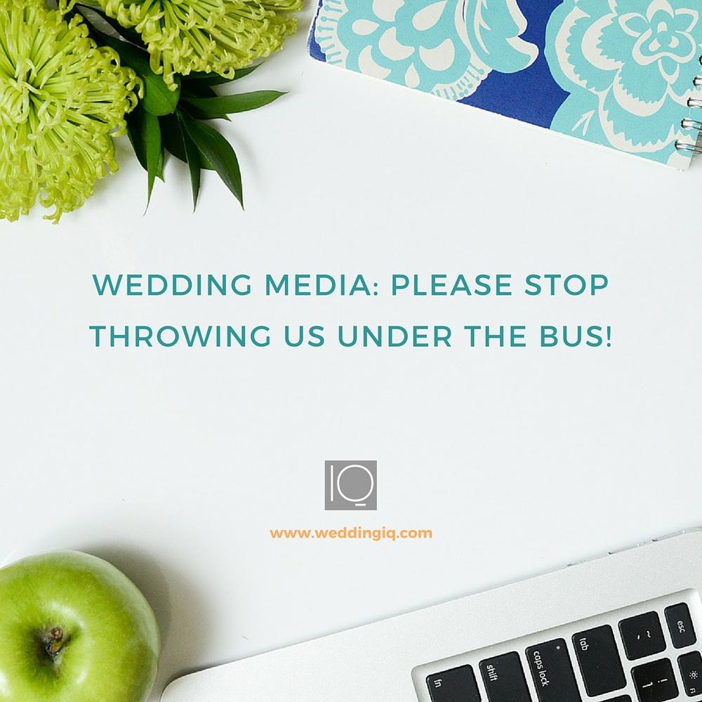 WeddingIQ Blog - Wedding Media Please Stop Throwing Us Under the Bus
