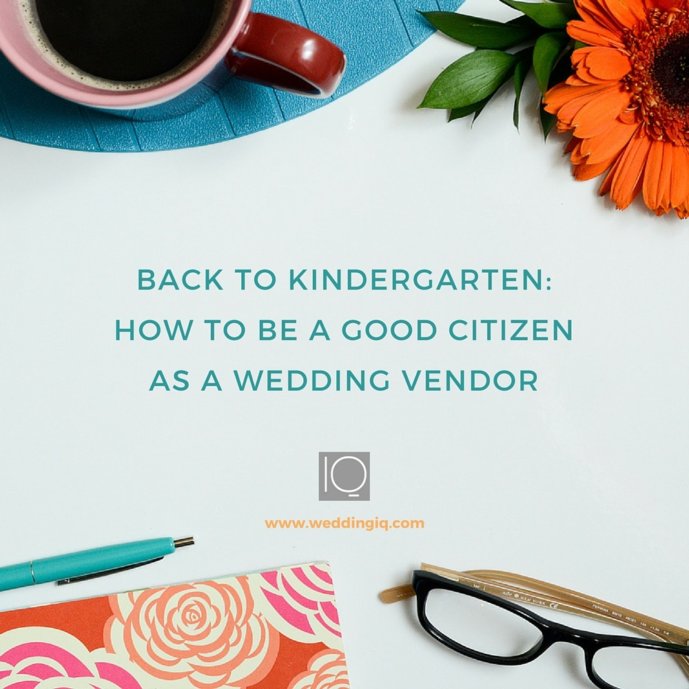 WeddingIQ Blog - Back to Kindergarten How to Be a Good Citizen as a Wedding Vendor