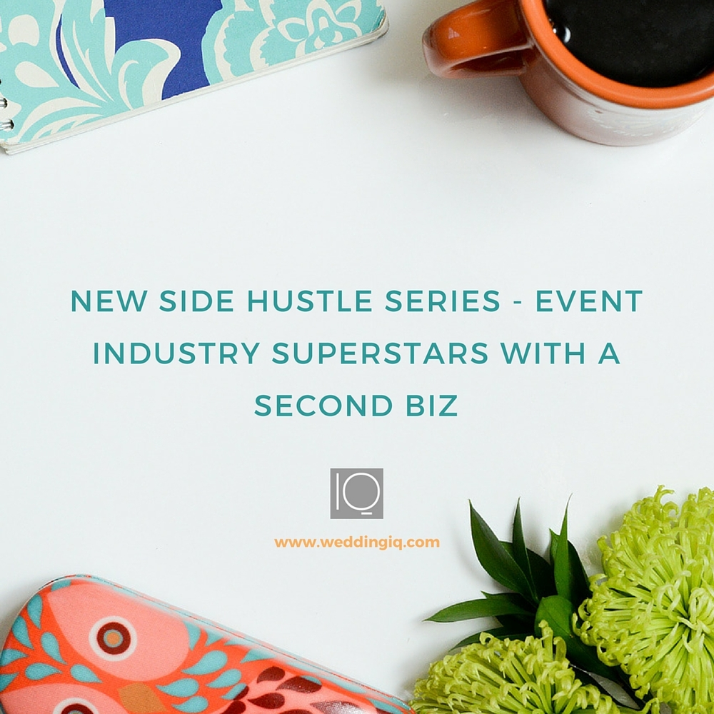 WeddingIQ Blog - New Side Hustle Series - Event Industry Superstars with a Second Biz
