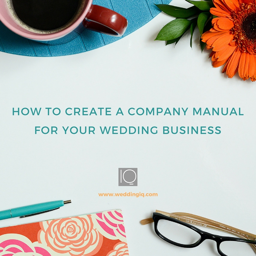 WeddingIQ Blog - How to Create a Company Manual for Your Wedding Business