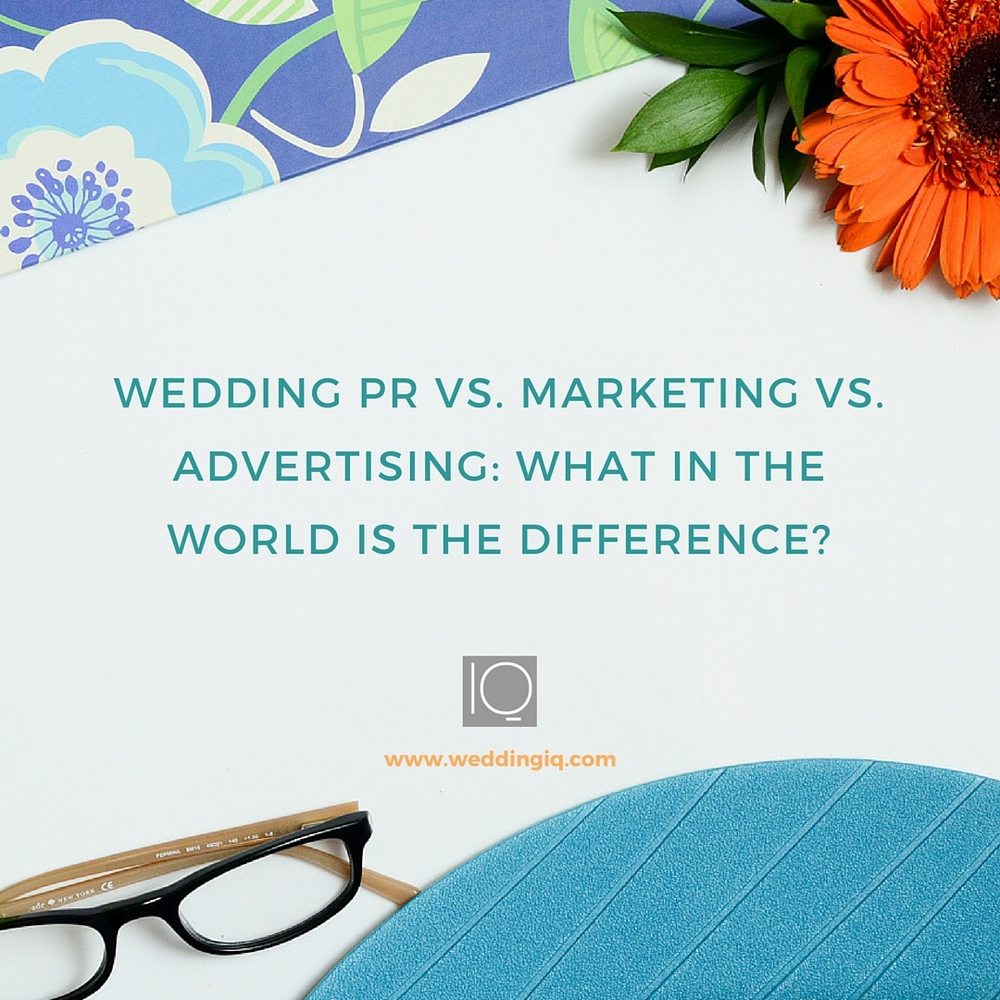 WeddingIQ Blog - Wedding PR vs Marketing vs Advertising - What in the World is the Difference?